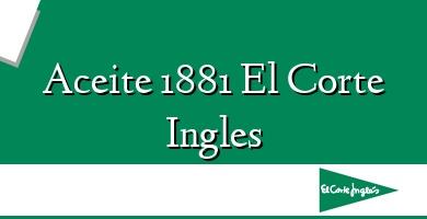 Comprar  &#160Aceite 1881 El Corte Ingles