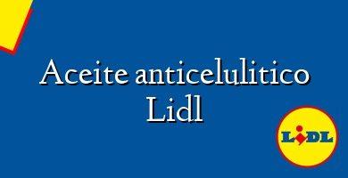 Comprar &#160Aceite anticelulitico Lidl