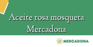 Comprar &#160Aceite rosa mosqueta Mercadona