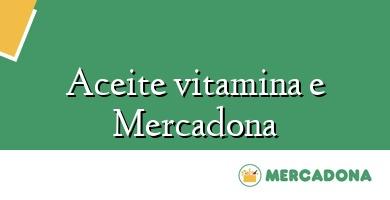 Comprar  &#160Aceite vitamina e Mercadona