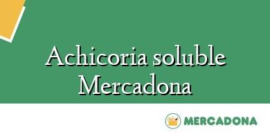 Comprar  &#160Achicoria soluble Mercadona