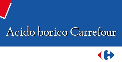 Comprar  &#160Acido borico Carrefour
