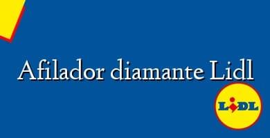 Comprar  &#160Afilador diamante Lidl