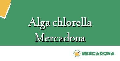 Comprar  &#160Alga chlorella Mercadona