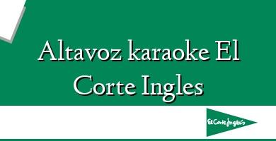 Comprar  &#160Altavoz karaoke El Corte Ingles
