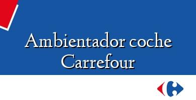 Comprar  &#160Ambientador coche Carrefour