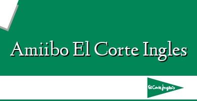 Comprar  &#160Amiibo El Corte Ingles