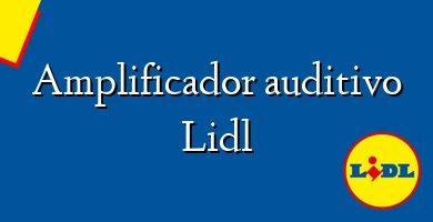 Comprar &#160Amplificador auditivo Lidl