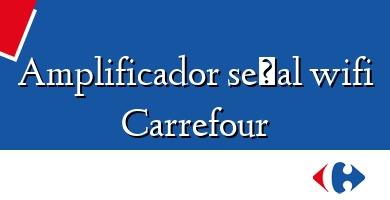 Comprar  &#160Amplificador señal wifi Carrefour