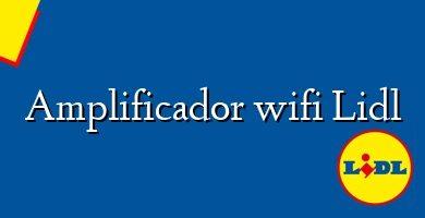 Comprar &#160Amplificador wifi Lidl