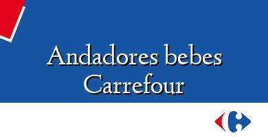 Comprar &#160Andadores bebes Carrefour