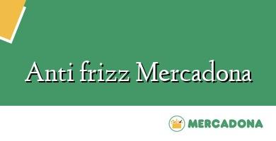 Comprar  &#160Anti frizz Mercadona
