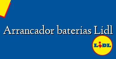 Comprar &#160Arrancador baterias Lidl