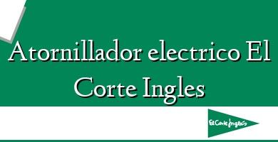 Comprar  &#160Atornillador electrico El Corte Ingles