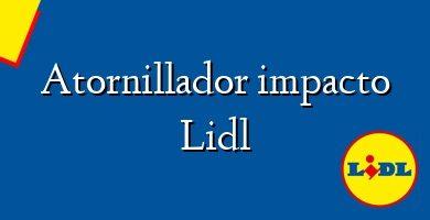 Comprar &#160Atornillador impacto Lidl