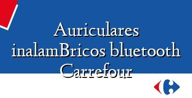 Comprar &#160Auriculares inalamBricos bluetooth Carrefour