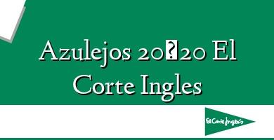 Comprar  &#160Azulejos 20×20 El Corte Ingles