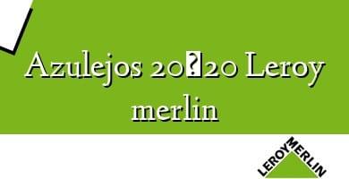 Comprar  &#160Azulejos 20×20 Leroy merlin