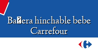 Comprar &#160Bañera hinchable bebe Carrefour