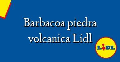 Comprar &#160Barbacoa piedra volcanica Lidl