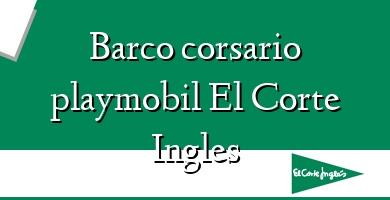 Comprar &#160Barco corsario playmobil El Corte Ingles