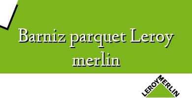 Comprar &#160Barniz parquet Leroy merlin