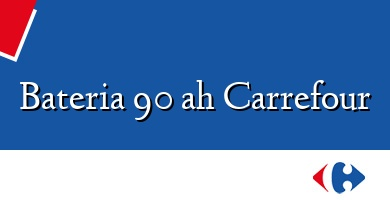 Comprar  &#160Bateria 90 ah Carrefour