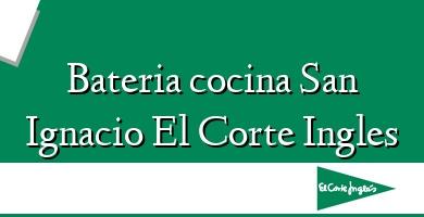 Comprar  &#160Bateria cocina San Ignacio El Corte Ingles