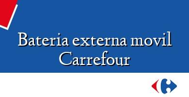 Comprar  &#160Bateria externa movil Carrefour
