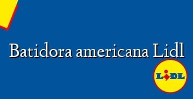 Comprar &#160Batidora americana Lidl