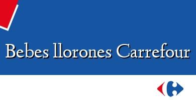 Comprar  &#160Bebes llorones Carrefour