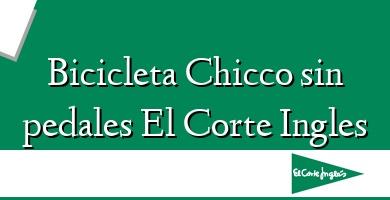 Comprar  &#160Bicicleta Chicco sin pedales El Corte Ingles