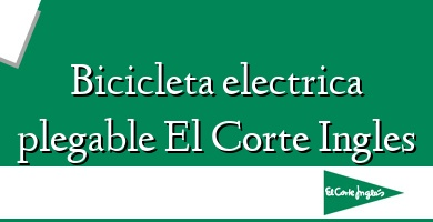 Comprar  &#160Bicicleta electrica plegable El Corte Ingles