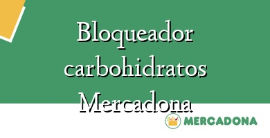 Comprar  &#160Bloqueador carbohidratos Mercadona