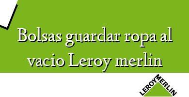 Comprar &#160Bolsas guardar ropa al vacio Leroy merlin