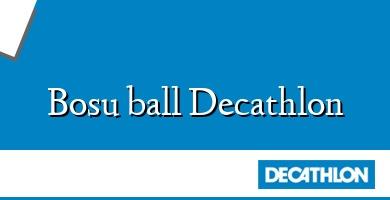 Comprar  &#160Bosu ball Decathlon
