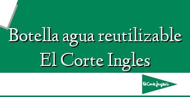 Comprar &#160Botella agua reutilizable El Corte Ingles