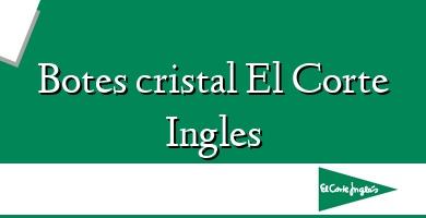 Comprar &#160Botes cristal El Corte Ingles