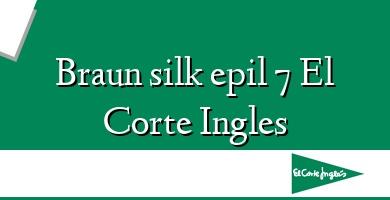 Comprar  &#160Braun silk epil 7 El Corte Ingles