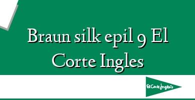 Comprar  &#160Braun silk epil 9 El Corte Ingles