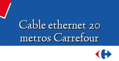 Comprar &#160Cable ethernet 20 metros Carrefour