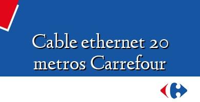 Comprar  &#160Cable ethernet 20 metros Carrefour