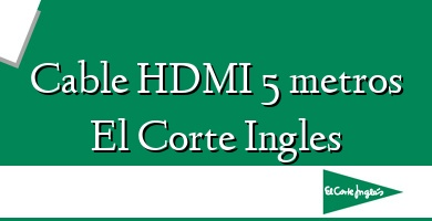 Comprar  &#160Cable HDMI 5 metros El Corte Ingles