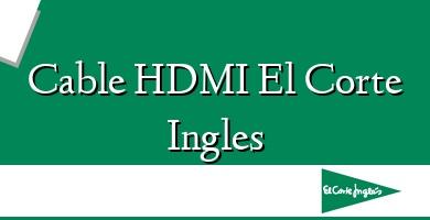 Comprar  &#160Cable HDMI El Corte Ingles