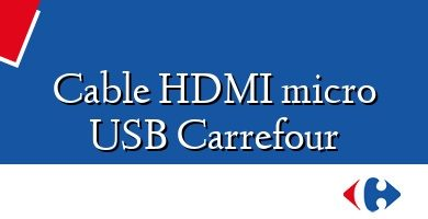 Comprar &#160Cable HDMI micro USB Carrefour