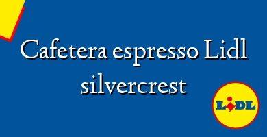 Comprar &#160Cafetera espresso Lidl silvercrest