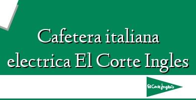 Comprar &#160Cafetera italiana electrica El Corte Ingles