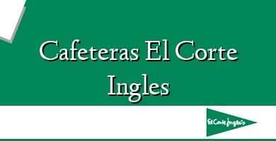Comprar &#160Cafeteras El Corte Ingles