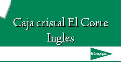 Comprar  &#160Caja cristal El Corte Ingles