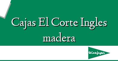 Comprar  &#160Cajas El Corte Ingles madera